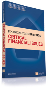 Financial Times Briefings Critical Financial Issues by Brian Finch