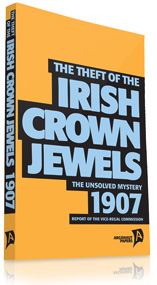 The Theft of the Irish Crown Jewels 1907 by Series editor Tim Coates