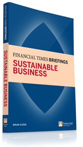Financial Times Briefings Sustainable Business by Brian Clegg